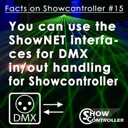 You can use the ShowNET interfaces for DMX in/out handling for Showcontroller